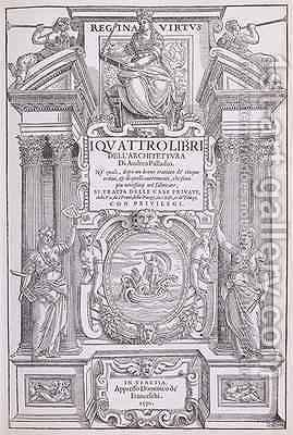 Frontispiece from a facsimile copy of I Quattro Libri dellArchitettura written by Palladio, originally published 1570 by (after) Palladio, Andrea - Reproduction Oil Painting